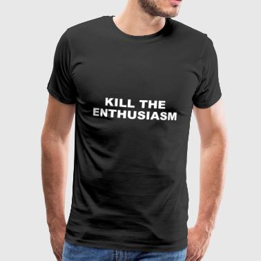 KILL THE ENTHUSIASM - Maglietta Premium da uomo