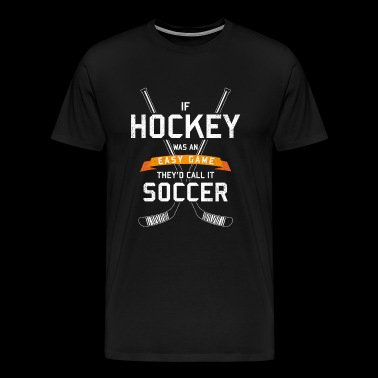 Si le hockey était facile, on l'appellerait football - T-shirt Premium Homme