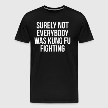 Kung Fu Funny Martial Arts Quote T-Shirt - Men's Premium T-Shirt