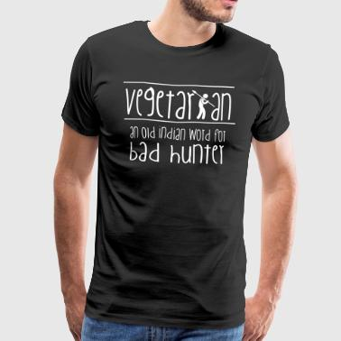 Vegetarian: an old indian word for bad hunter! - Men's Premium T-Shirt