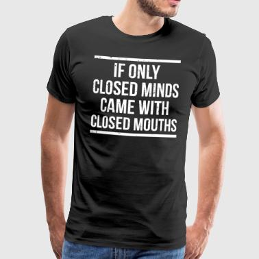 Closed Minds Funny Witty Humor T-shirt - Men's Premium T-Shirt
