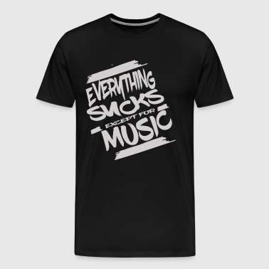 Everything sucks except for music - Men's Premium T-Shirt