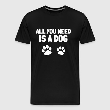 All you need is a dog - Men's Premium T-Shirt
