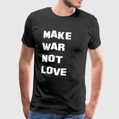 Make War Funny Fun Shirt - Men's Premium T-Shirt