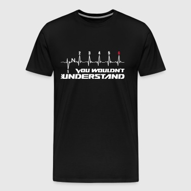 You Would not Understand 6 - Men's Premium T-Shirt