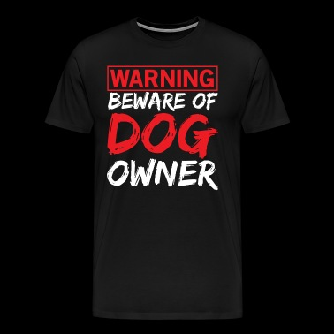 Warning Beware of Dog Owner Gift T-shirt - Mannen Premium T-shirt