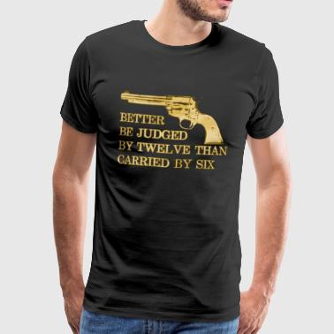 Better be judged than carried revolver cowboy - Men's Premium T-Shirt