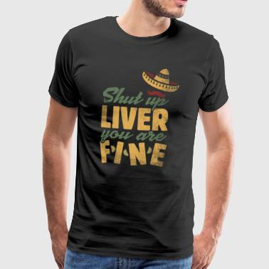 Shut up Liver you are Fine Cinco de Mayo Shirt - Männer Premium T-Shirt