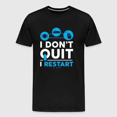 I DO NOT QUIT, I RESTART! - Men's Premium T-Shirt
