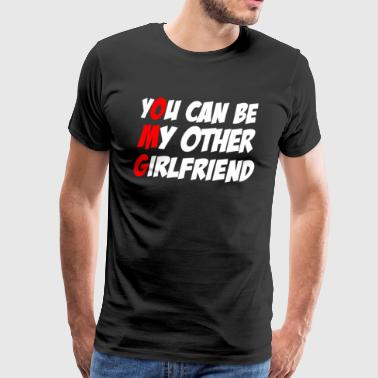 You Can Be My Muut Girlfriend - Miesten premium t-paita