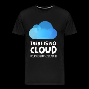 there is no cloud it's just someone else computer - T-shirt Premium Homme