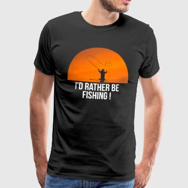 I'd Rather Be Fishing - Men's Premium T-Shirt