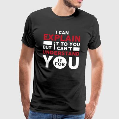 I CAN EXPLAIN IT TO YOU - Men's Premium T-Shirt