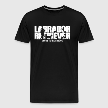 LABRADOR RETRIEVER born to retrieve - Men's Premium T-Shirt