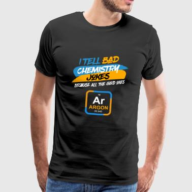 I tell bad Chemistry Jokes Because good ones Argon - Männer Premium T-Shirt
