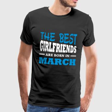 The best girlfriends are born in march - Men's Premium T-Shirt