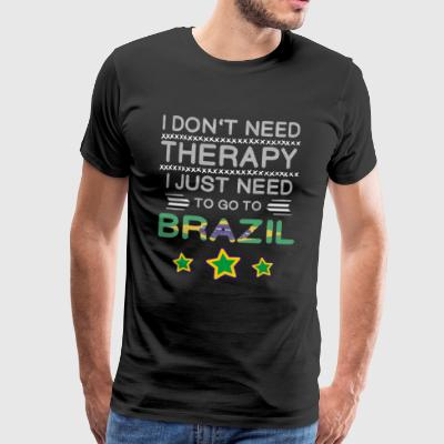 I don't need Therapy, i just neet to go to Brazil - Männer Premium T-Shirt