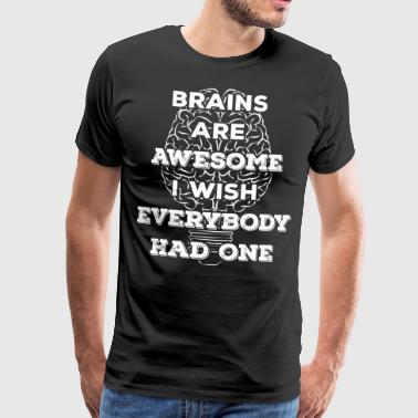 Brains are awesome! I wish everybody had 1 (light) - Men's Premium T-Shirt