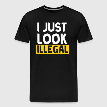 I'm looking illegal funny immigrant shirt - Men's Premium T-Shirt