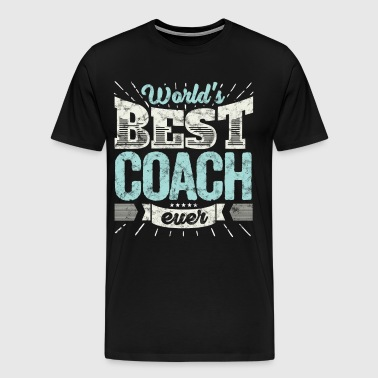 Trainer Geschenk Shirt: World's best Coach ever - Männer Premium T-Shirt