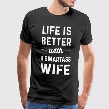 Life is better with a smartass Wife - Men's Premium T-Shirt