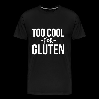 Too Cool For Gluten - Men's Premium T-Shirt