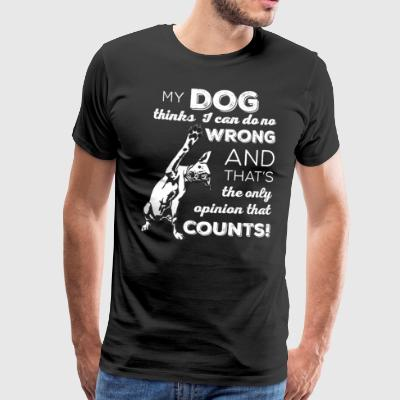 My dog thinks I can do no wrong - Men's Premium T-Shirt