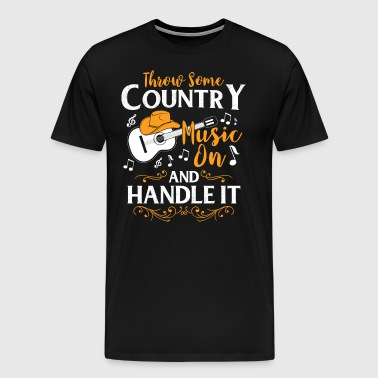 Gooi wat Country Music On And Handle It - Mannen Premium T-shirt
