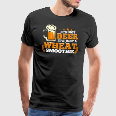 It's not beer it's just a wheat smoothie - Männer Premium T-Shirt