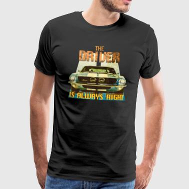 The Driver Is Always Right - Männer Premium T-Shirt