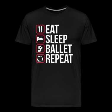 Eat Sleep Ballet Repeat - Männer Premium T-Shirt
