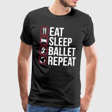 Eat Sleep Ballet Repeat - Maglietta Premium da uomo
