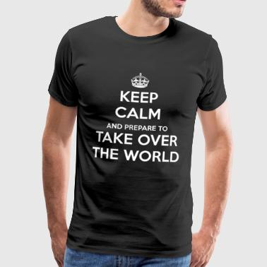 Keep calm and take over the world - Men's Premium T-Shirt