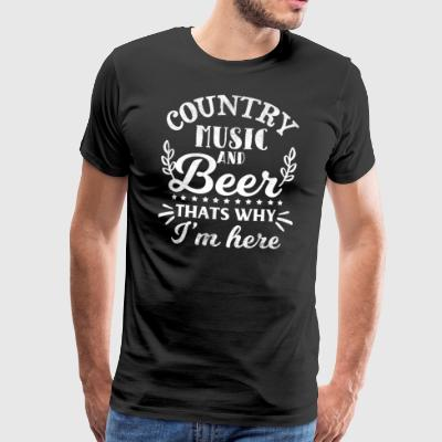 Country Music And Beer Thats Pourquoi je suis ici - T-shirt Premium Homme