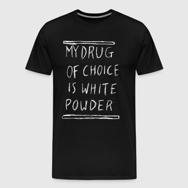 My drug of choice is white powder - Männer Premium T-Shirt