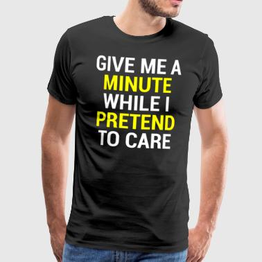 Give Me A Minute Sarcasm Lover T-shirt - Men's Premium T-Shirt