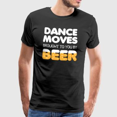 Dance Moves brought to you be Beer - Männer Premium T-Shirt