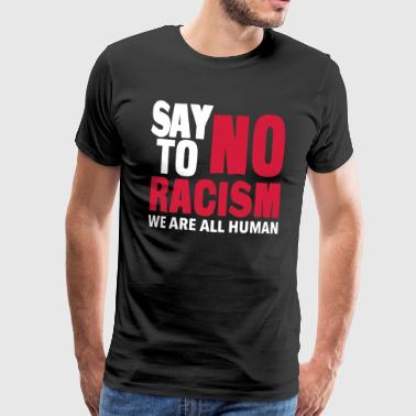 Say No To Racism - We are all Human - Men's Premium T-Shirt