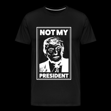 Not my President | Political Shirt | Fun design - Men's Premium T-Shirt