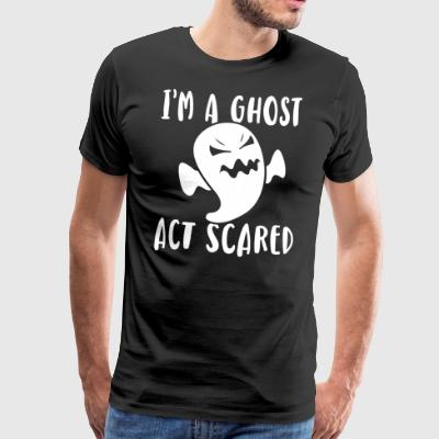 I 'm A Ghost - Act Scared - Men's Premium T-Shirt
