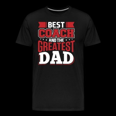 Best coach og Greatest Dad - Premium T-skjorte for menn