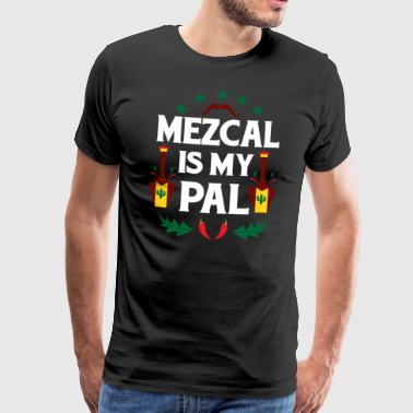 MEZCAL IS MY PAL - Men's Premium T-Shirt