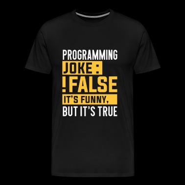 programming joke false it's funny but it's true - T-shirt Premium Homme