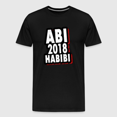 Abi 2018 Habibi High School 2018 Shirt Abigeschenk - Men's Premium T-Shirt