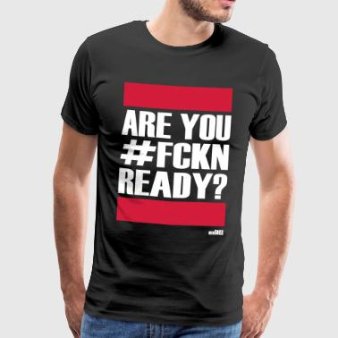 ARE YOU FCKN READY - Männer Premium T-Shirt