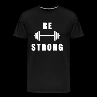 BE STRONG - Gym - Men's Premium T-Shirt