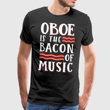 Oboe Is The Bacon Of Music - Mannen Premium T-shirt