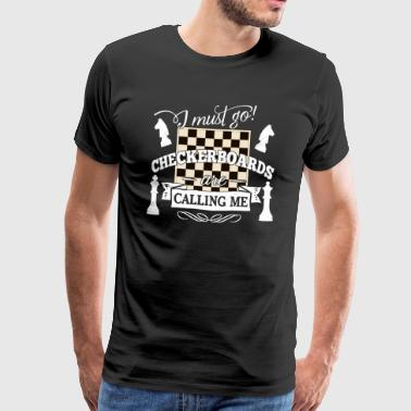 i must go checkerboards are calling me - chess - Men's Premium T-Shirt