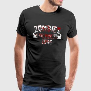 Zombies are dead in june - Birthday Birthday - Men's Premium T-Shirt