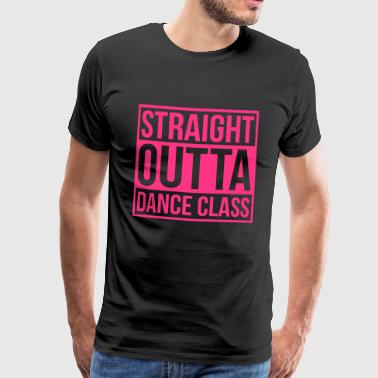 Straight Outta Dance Class - Men's Premium T-Shirt